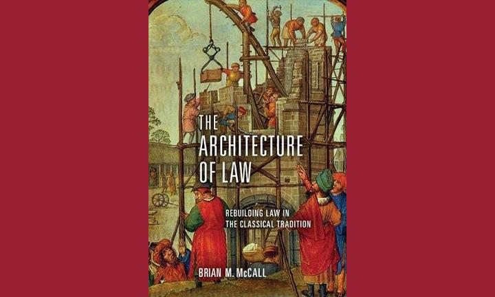 Cover of the book, The Architecture of Law: Rebuilding Law in the Classical Tradition